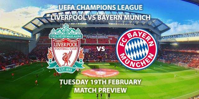 Match Betting Preview - Liverpool vs Bayern Munich. Tuesday 19th February 2019, UEFA Champions League - Round of 16, Anfield. Live on BT Sport 2 – Kick-Off: 20:00 GMT.