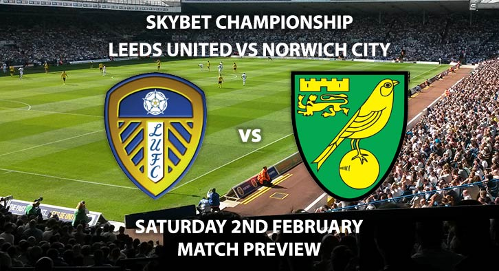 Match Betting Preview - Leeds United vs Norwich City. Saturday 2nd February 2019, SkyBet Championship, Elland Road. Live on Sky Sports Football HD - Kick-Off: 17:30 GMT.