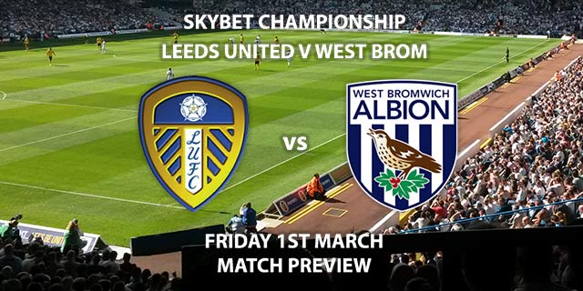 Match Betting Preview - Leeds United vs West Bromwich Albion. Friday 1st March 2019, The Championship, Elland Road. Sky Sports Football HD - Kick-Off: 19:45 GMT.