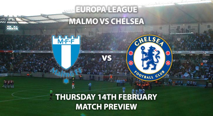 Match Betting Preview - Malmo FF vs Chelsea. Thursday 14th February 2019, UEFA Europa League - Round of 32, Swedbank Arena. Live on BT Sport 2 – Kick-Off: 20:05 GMT.