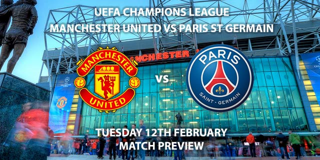 Match Betting Preview - Manchester United vs Paris St German. Tuesday 12th February 2019, UEFA Champions League - Round of 16, Old Trafford. Live on BT Sport 2 – Kick-Off: 20:00 GMT.