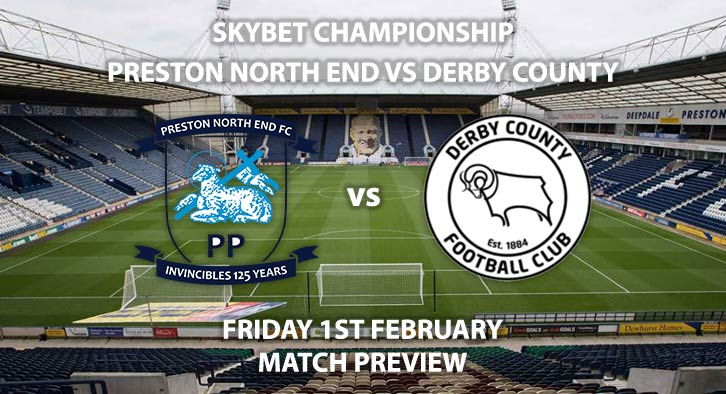 Match Betting Preview - Preston North End vs Derby County. Friday 1st February 2019, SkyBet Championship, Deepdale. Live on Sky Sports Football HD - Kick-Off: 19:45 GMT.