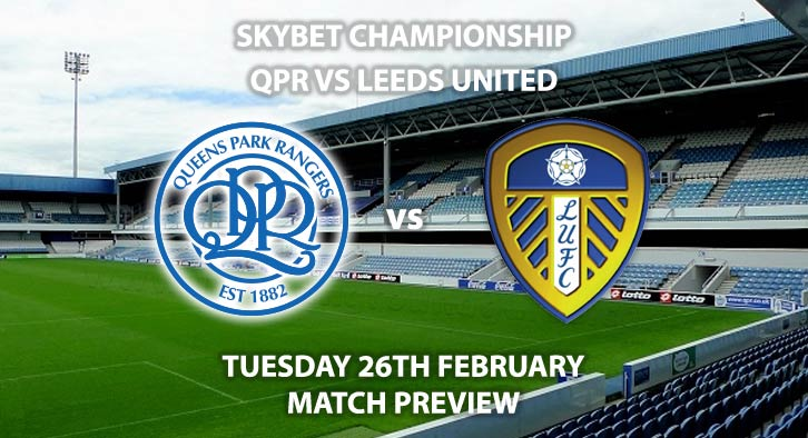 Match Betting Preview - QPR vs Leeds United. Tuesday 26th February 2019, The Championship, Loftus Road. Sky Sports Football HD - Kick-Off: 19:45 GMT.