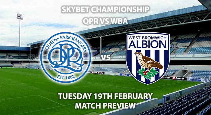 Match Betting Preview - QPR vs West Brom. Tuesday 19th February 2019, The Championship, Loftus Road. Sky Sports Football HD - Kick-Off: 19:45 GMT.
