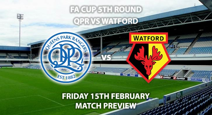 Match Betting Preview - QPR vs Watford. Friday 15th February 2019, FA Cup Fifth Round, Loftus Road. Live on BT Sport 2 - Kick-Off: 19:45 GMT.