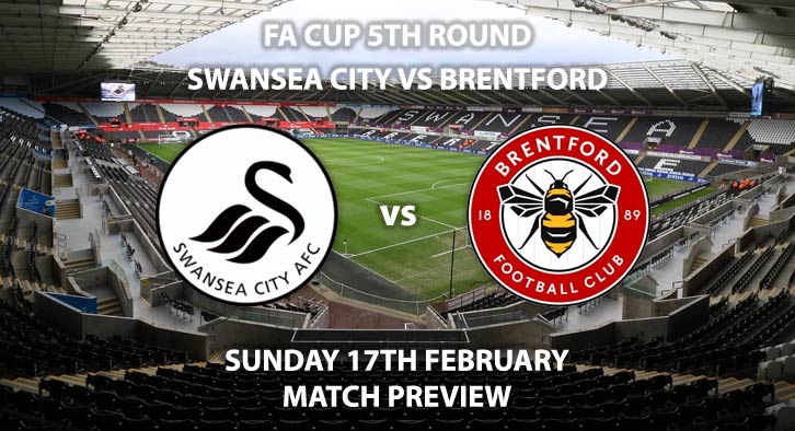 Match Betting Preview - Swansea City vs Brentford. Sunday 17th February 2019, FA Cup Fifth Round, Liberty Stadium. Live on BBC Wales - Kick-Off: 16:00 GMT.