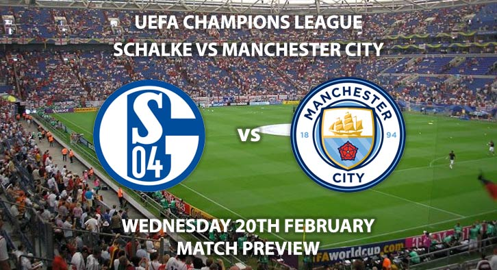 Match Betting Preview - Schalke vs Manchester City. Wednesday 20th February 2019, UEFA Champions League - Round of 16, Veltins-Arena. Live on BT Sport 2 – Kick-Off: 20:00 GMT.