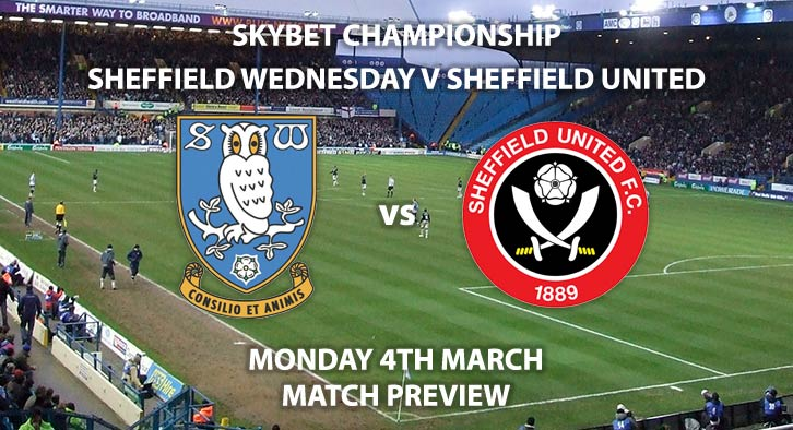 Match Betting Preview - Sheffield Wednesday vs Sheffield United. Monday 4th March 2019, The Championship, Hillsborough. Sky Sports Football HD - Kick-Off: 19:45 GMT.