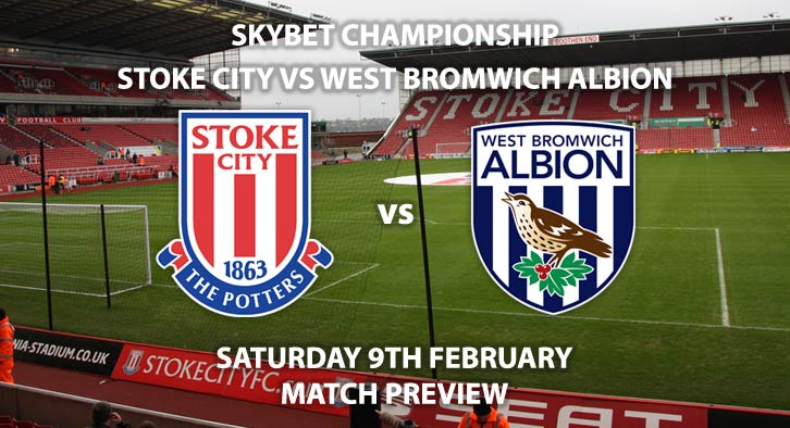 Match Betting Preview - Stoke City vs West Bromwich Albion. Saturday 9th February 2019, The Championship, BET365 Stadium. Sky Sports Football HD - Kick-Off: 17:30 GMT.