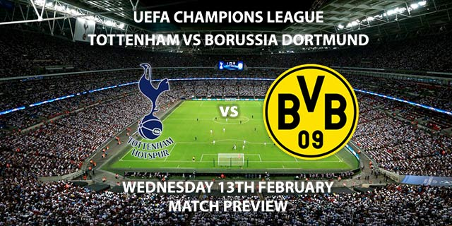 Match Betting Preview - Tottenham Hotspur vs Borussia Dortmund. Wednesday 13th February 2019, UEFA Champions League - Round of 16, Wembley Stadium. Live on BT Sport 2 – Kick-Off: 20:00 GMT.