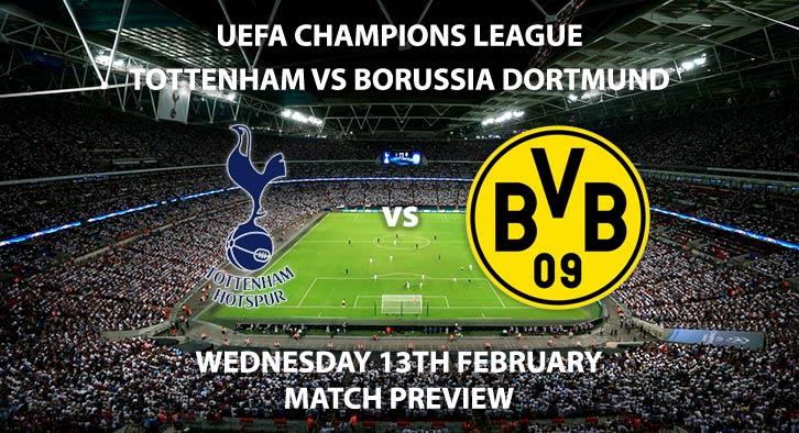 Match Betting Preview - Tottenham Hotspur vs Borussia Dortmund. Wednesday 13th February 2019, UEFA Champions League - Round of 16, Wembley Stadium. Live on BT Sport 2 – Kick-Off: 20:00 GMT.