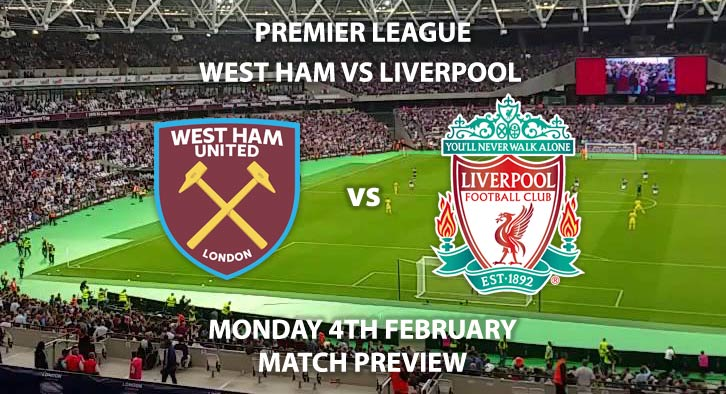Match Betting Preview - West Ham United vs Liverpool. Monday 4th February 2019, FA Premier League, London Stadium. Live on Sky Sports Premier League - Kick-Off: 20:00 GMT.