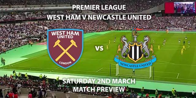 Match Betting Preview - West Ham United vs Newcastle United. Saturday 2nd March 2019, FA Premier League, London Stadium. Live on Sky Sports Premier League - Kick-Off: 17:30 GMT.