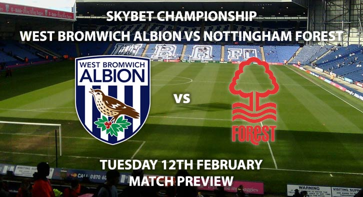 Match Betting Preview - West Bromwich Albion vsNottingham Forest. Tuesday 12th February 2019, SkyBet Championship, The Hawthorns. Live on Sky Sports Main Event - Kick-Off: 20:00 GMT.