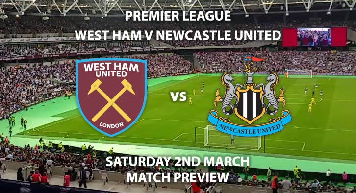 Match Betting Preview - West Ham United vs Newcastle United. Saturday 2nd March 2019, FA Premier League, London Stadium. Live on Sky Sports Premier League - Kick-Off: 17:30 GMT.