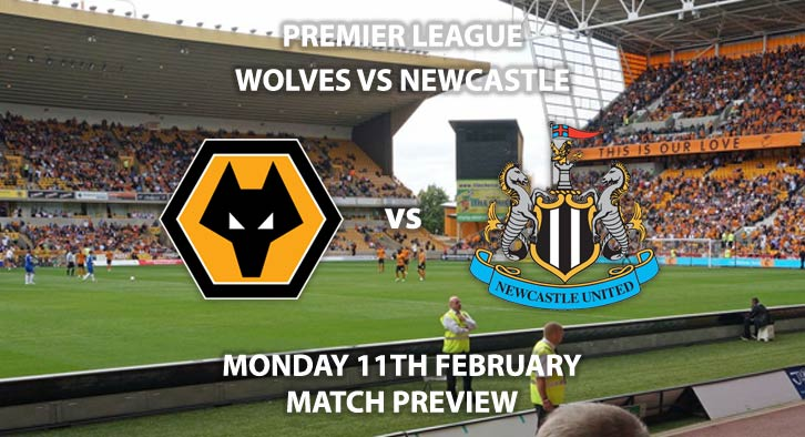 Match Betting Preview - Wolves vs Newcastle United. Monday 11th February 2019, FA Premier League, Molineux. Live on Sky Sports Premier League - Kick-Off: 20:00 GMT.