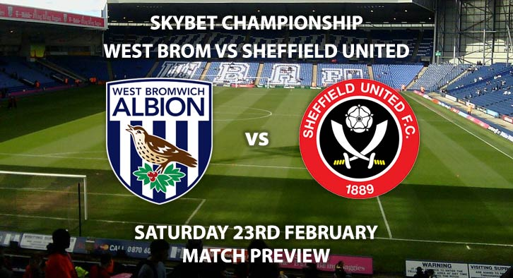 Match Betting Preview - West Bromwich Albion vs Sheffield United. Saturday 23rd February 2019, The Championship, The Hawthorns. Sky Sports Football HD - Kick-Off: 17:30 GMT.