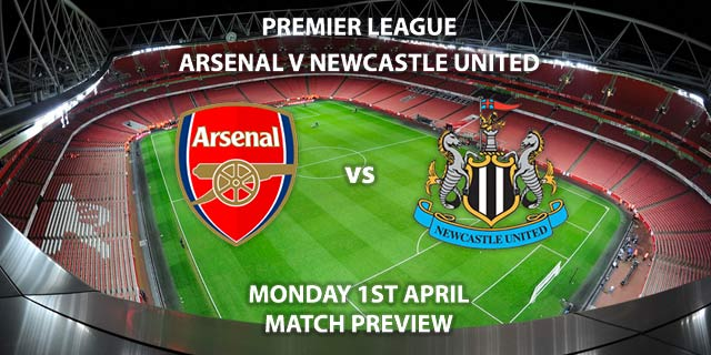 Match Betting Preview - Arsenal vs Newcastle United. Monday 1st April 2019, FA Premier League, Emirates Stadium. Live on Sky Sports Premier League - Kick-Off: 20:00 GMT.