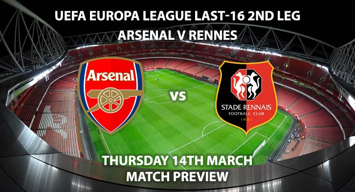 Match Betting Preview - Arsenal vs Rennes. Thursday 14th March 2019, UEFA Europa League - Round of 16, Emirates Stadium. Live on BT Sport 2 – Kick-Off: 20:00 GMT.
