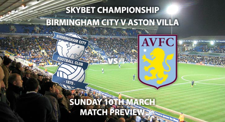 Match Betting Preview - Birmingham City vs Aston Villa. Sunday 10th March 2019, The Championship, St. Andrews. Sky Sports Football HD - Kick-Off: 12:00 GMT.