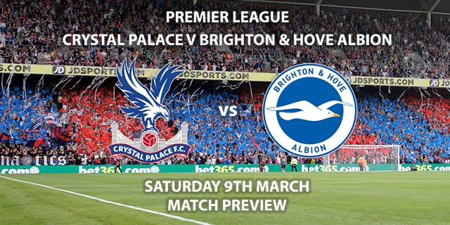 Match Betting Preview - Crystal Palace vs Brighton and Hove Albion. Saturday 8th March 2019, FA Premier League, Selhurst Park. Live on Sky Sports Premier League - Kick-Off: 12:30 GMT.