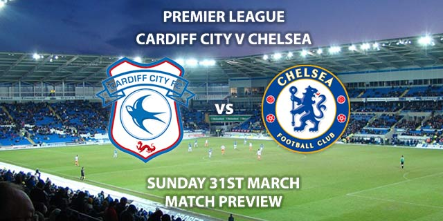 Match Betting Preview - Cardiff City vs Chelsea. Sunday 31st March 2019, FA Premier League, Cardiff City Stadium. Live on Sky Sports Premier League - Kick-Off: 14:05 GMT.