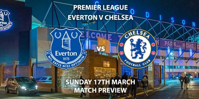 Match Betting Preview - Everton vs Chelsea. Sunday 17th March 2019, FA Premier League, Goodison Park. Live on Sky Sports Premier League - Kick-Off: 16:30 GMT.
