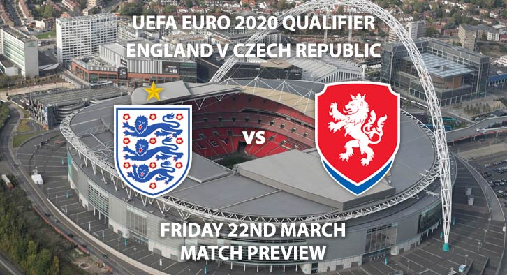 Match Betting Preview - England vs Czech Republic. Friday 22nd March 2019, UEFA EURO 2020 Qualification - Group A, Wembley Stadium. Live on ITV 1 – Kick-Off: 19:45 GMT.