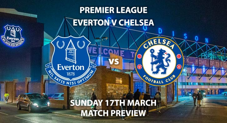 Match Betting Preview - Everton vs Chelsea. Sunday 17th March 2019, FA Premier League, Goodison Park. Live on Sky Sports Premier League - Kick-Off: 16:30 GMT.