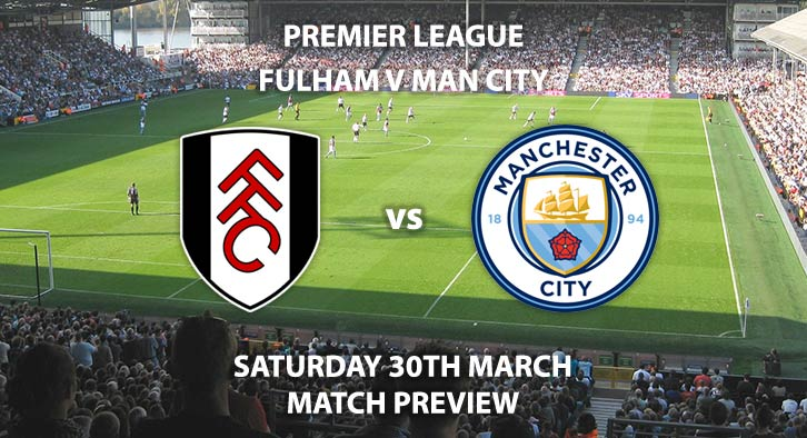 Match Betting Preview - Fulham vs Manchester City. Sunday 30th March 2019, FA Premier League, Craven Cottage. Live on Sky Sports Premier League - Kick-Off: 12:30 GMT.