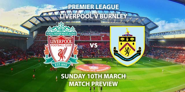 Match Betting Preview - Liverpool vs Burnley. Sunday 10th March 2019, FA Premier League, Anfield. Live on BT Sport 1 - Kick-Off: 12:00 GMT.