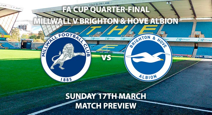 Match Betting Preview - Millwall vs Brighton and Hove Albion. Sunday 17th March 2019, FA Cup, The Den. Live on BBC 1 - Kick-Off: 14:00 GMT.