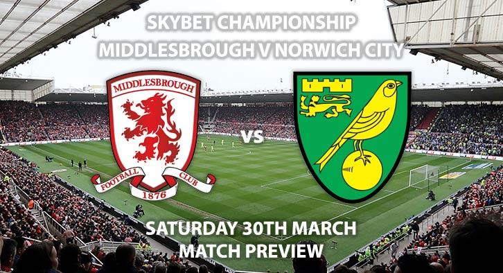 Match Betting Preview - Middlesbrough vs Norwich City. Saturday 30th March 2019, The Championship, Riverside Stadium. Live on Sky Sports Main Event - Kick-Off: 17:30 GMT.