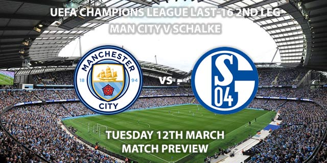 Match Betting Preview - Manchester City vs Schalke. Tuesday 12th March 2019, UEFA Champions League - Round of 16, Etihad Stadium. Live on BT Sport 2 – Kick-Off: 20:00 GMT.