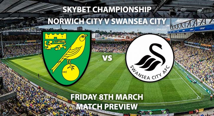 Match Betting Preview - Norwich City vs Swansea City. Friday 8th March 2019, The Championship, Carrow Road. Sky Sports Football HD - Kick-Off: 19:45 GMT.