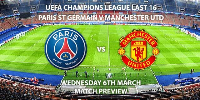 Match Betting Preview - Paris Saint Germain vs Manchester United. Wednesday 6th March 2019, UEFA Champions League - Round of 16, Second Leg, Parc Des Princes. Live on BT Sport 2 – Kick-Off: 20:00 GMT.