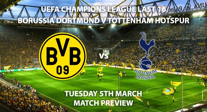 Match Betting Preview - Borussia Dortmund vs Tottenham Hotspur. Tuesday 5th March 2019, UEFA Champions League - Round of 16, Second Leg, Signal Iduna Park. Live on BT Sport 2 – Kick-Off: 20:00 GMT.