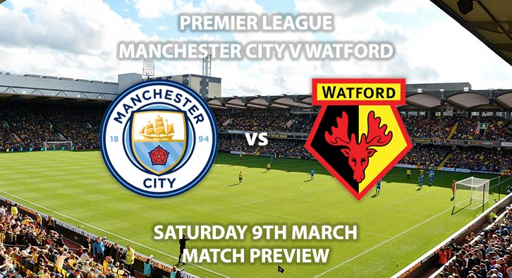 Match Betting Preview - Manchester City vs Watford. Saturday 9th March 2019, FA Premier League, Etihad Stadium. Live on BT Sport 1 - Kick-Off: 17:30 GMT.