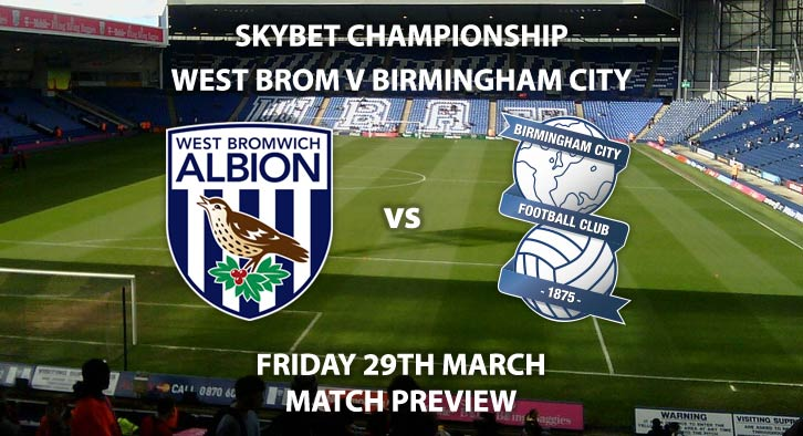 Match Betting Preview - West Bromwich Albion vs Birmingham City. Friday 29th March 2019, SkyBet Championship, The Hawthorns. Live on Sky Sports Main Event - Kick-Off: 20:00 GMT.