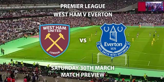 Match Betting Preview - West Ham United vs Everton. Saturday 30th March 2019, FA Premier League, London Stadium. Live on BT Sport 1 HD - Kick-Off: 17:30 GMT.