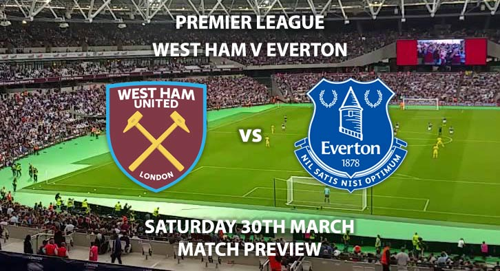 Match Betting Preview - West Ham United vs Everton. Saturday 30th March 2019, FA Premier League, London Stadium. Live on BT Sport 1 HD - Kick-Off: 17:30 GMT.