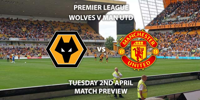 Match Betting Preview - Wolves vs Manchester United. Tuesday 2nd April 2019, FA Premier League, Molineux Stadium. Live on Sky Sports Premier League - Kick-Off: 19:45 GMT.