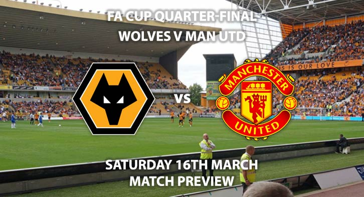 Match Betting Preview - Wolves vs Manchester United. Saturday 16h March 2019, FA Cup, Molineux. Live on BBC 1 - Kick-Off: 19:55 GMT.
