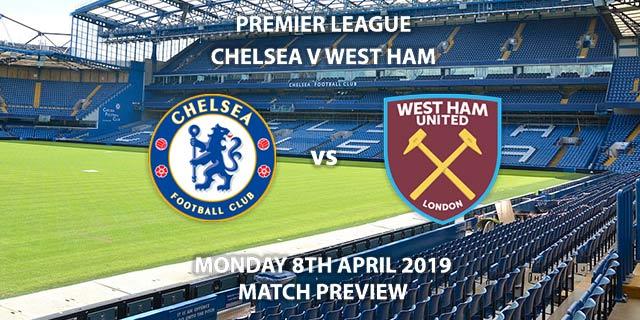 Match Betting Preview - Chelsea vs West Ham United. Monday 8th April 2019, FA Premier League, Stamford Bridge. Live on Sky Sports Premier League - Kick-Off: 20:00 GMT.