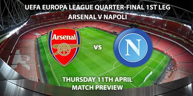Match Betting Preview - Arsenal vs Napoli. Thursday 11th April 2019, UEFA Europa League - Quarter-Finals, Emirates Stadium. Live on BT Sport 2 – Kick-Off: 20:00 GMT.