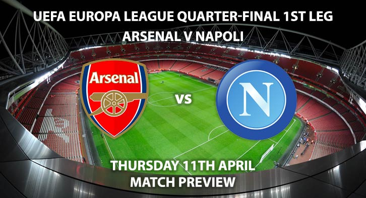 Match Betting Preview - Arsenal vs Napoli. Thursday 11th April 2019, UEFA Europa League - Quarter-Finals, Emirates Stadium. Live on BT Sport 2 – Kick-Off: 20:00 GMT.