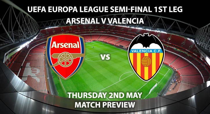 Match Betting Preview - Arsenal vs Valencia. Thursday 2nd May 2019, UEFA Europa League - Semi-Finals, Emirates Stadium. Live on BT Sport 2 – Kick-Off: 20:00 GMT.