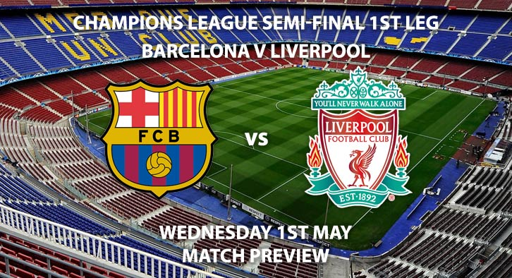 Match Betting Preview - Barcelona vs Liverpool. Wednesday 1st May 2019, UEFA Champions League - Semi-Finals, Nou Camp. Live on BT Sport 2 – Kick-Off: 20:00 GMT.