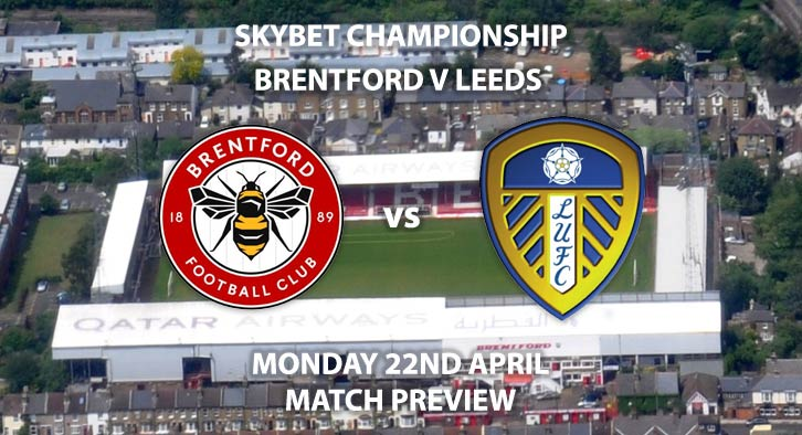 Match Betting Preview - Brentford vs Leeds United. Monday 22nd April 2019, The Championship, Griffin Park. Live on Sky Sports Main Event - Kick-Off: 17:15 BST.
