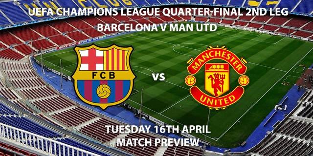Match Betting Preview - Barcelona vs Manchester United. Tuesday 16th April 2019, UEFA Champions League - Quarter-Finals, Camp Nou. Live on BT Sport 2 – Kick-Off: 20:00 GMT.